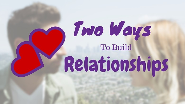 Two Ways To Build Business Relationships