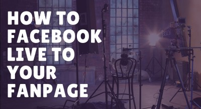 Facebook Fan Page: How To Use FB Live With Your Fan Page