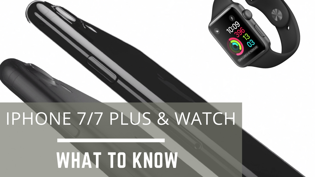 iPhone 7 & Apple Watch 2: Everything You Need To Know